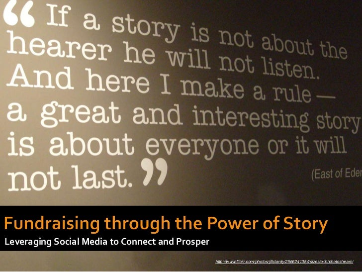 Fundraising through the Power of Story<br />Leveraging Social Media to Connect and Prosper<br />http://www.flickr.com/phot...