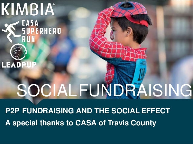 SOCIALFUNDRAISING P2P FUNDRAISING AND THE SOCIAL EFFECT A special thanks to CASA of Travis County