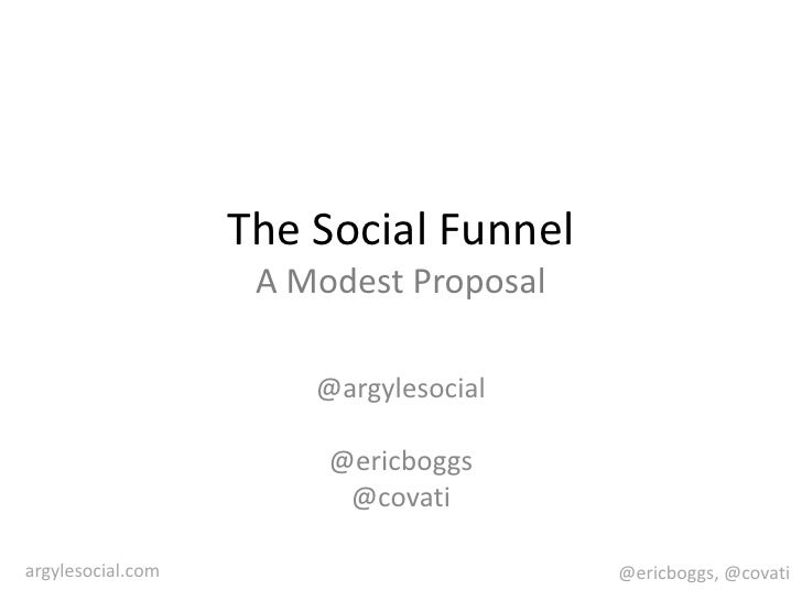 The Social FunnelA Modest Proposal<br />@argylesocial<br />@ericboggs<br />@covati<br />