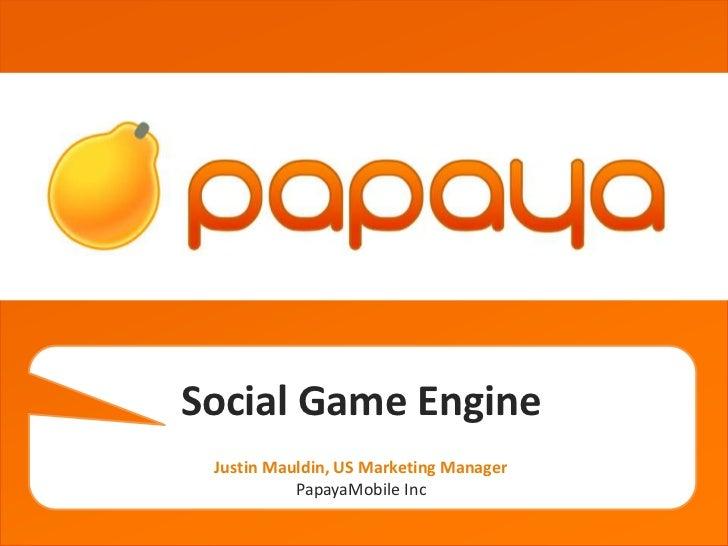 grgetherhSocial Game Engine Justin Mauldin, US Marketing Manager           PapayaMobile Inc