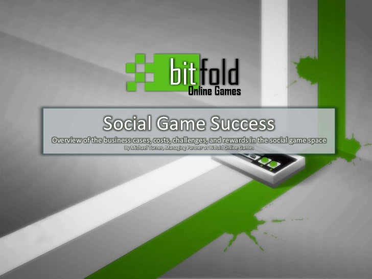 Social Game Success<br />Overview of the business cases, costs, challenges, and rewards in the social game space<br />By M...