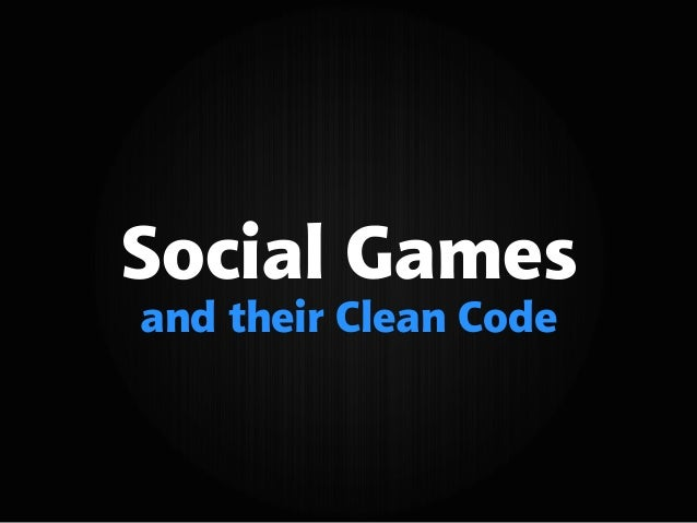 Social Games and their Clean Code