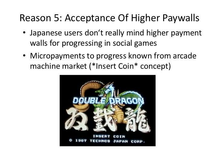 Reason5:AcceptanceOfHigherPaywalls• Japaneseusersdon'treallymindhigherpayment   wallsforprogressinginsoc...