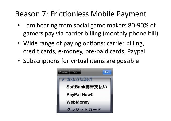 Reason7:FricDonlessMobilePayment• Iamhearingfromsocialgamemakers80‐90%of   gamerspayviacarrierbilling(...