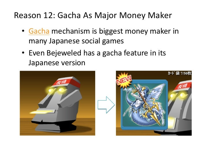 Reason12:GachaAsMajorMoneyMaker • Gachamechanismisbiggestmoneymakerin    manyJapanesesocialgames • Eve...