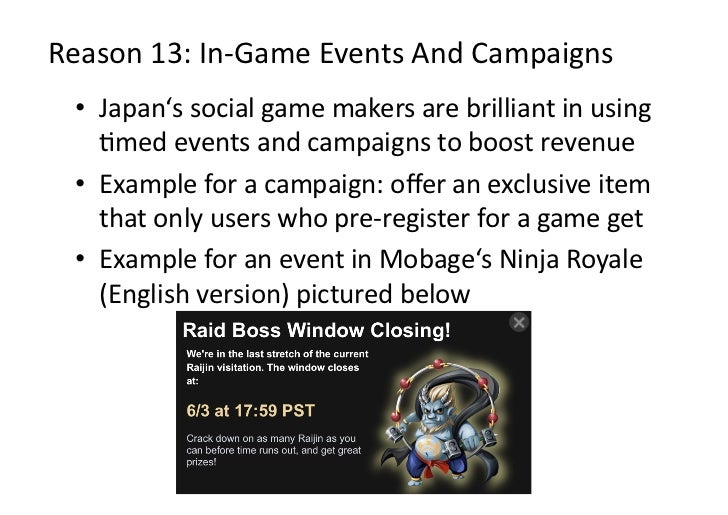 Reason13:In‐GameEventsAndCampaigns • Japan'ssocialgamemakersarebrilliantinusing    Dmedeventsandcampaign...