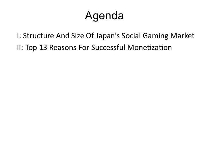 AgendaI:StructureAndSizeOfJapan'sSocialGamingMarketII:Top13ReasonsForSuccessfulMoneDzaDon