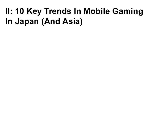 II: 10 Key Trends In Mobile GamingIn Japan (And Asia)