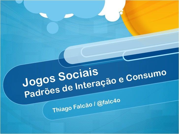 Jogos Sociais: Padrões de Interação e Consumo