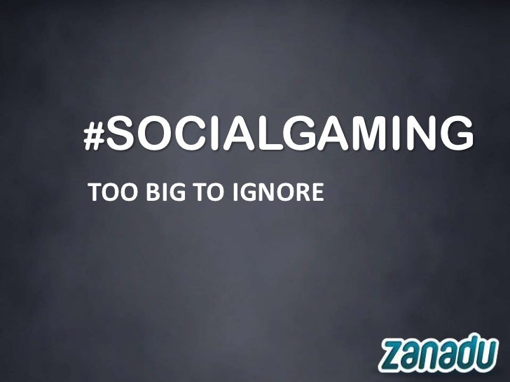 #SOCIALGAMINGTOO BIG TO IGNORE