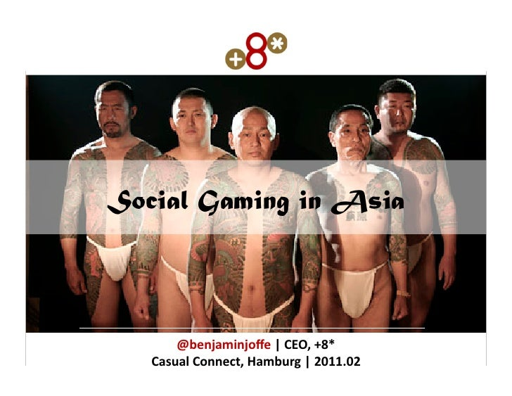 Social Gaming in Asia       @benjaminjoffe	  |	  CEO,	  +8*	     Casual	  Connect,	  Hamburg	  |	  2011.02