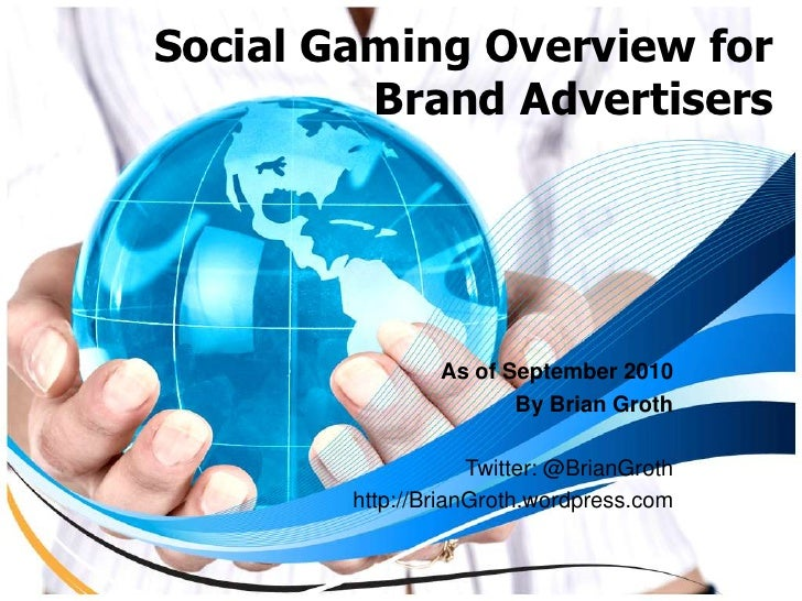 Social Gaming Overview forBrand Advertisers<br />As of September 2010<br />By Brian Groth<br />Twitter: @BrianGroth<br />h...