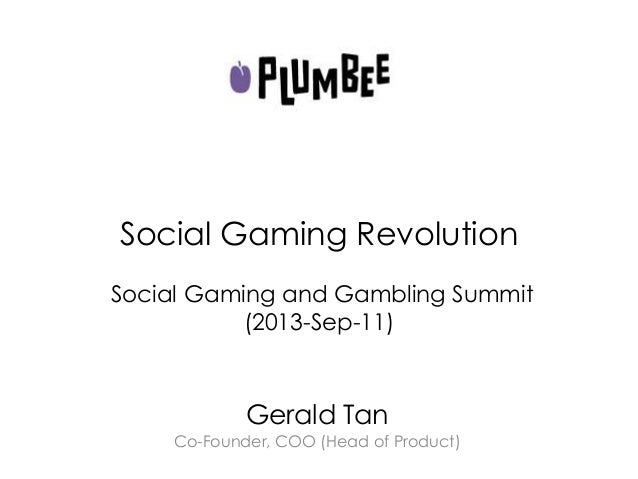 Social Gaming Revolution Social Gaming and Gambling Summit (2013-Sep-11) Gerald Tan Co-Founder, COO (Head of Product)