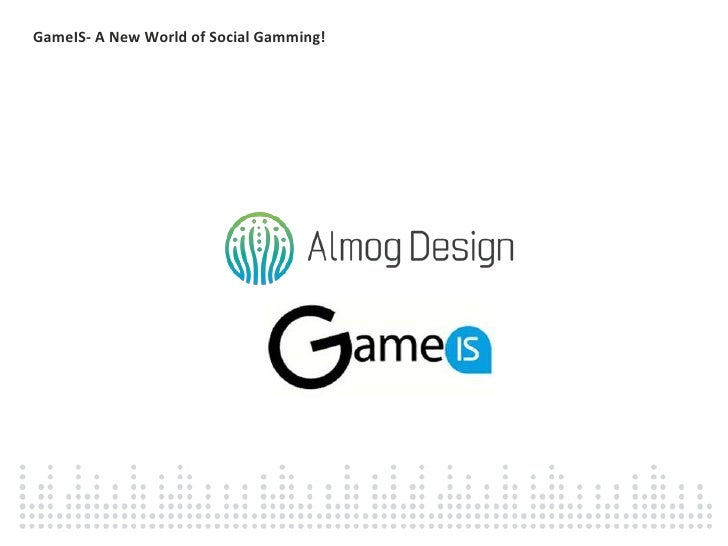 GameIS- A New World of Social Gamming! <br />