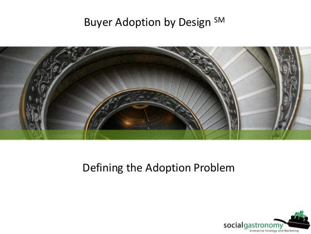 Defining the Adoption Problem Buyer Adoption by Design SM