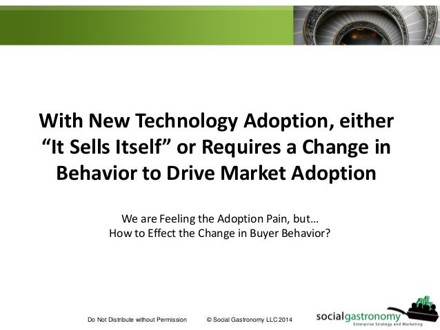 """Do Not Distribute without Permission © Social Gastronomy LLC 2014 With New Technology Adoption, either """"It Sells Itself"""" o..."""