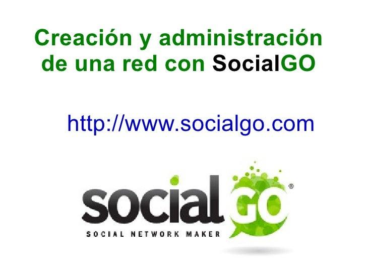http://www.socialgo.com   Creación y administración de una red con  Social GO