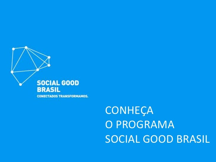 CONHEÇAO PROGRAMASOCIAL GOOD BRASIL