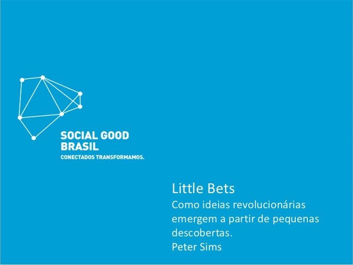 Little BetsComoideias revolucionáriasemergemapartirdepequenasdescobertas.PeterSims