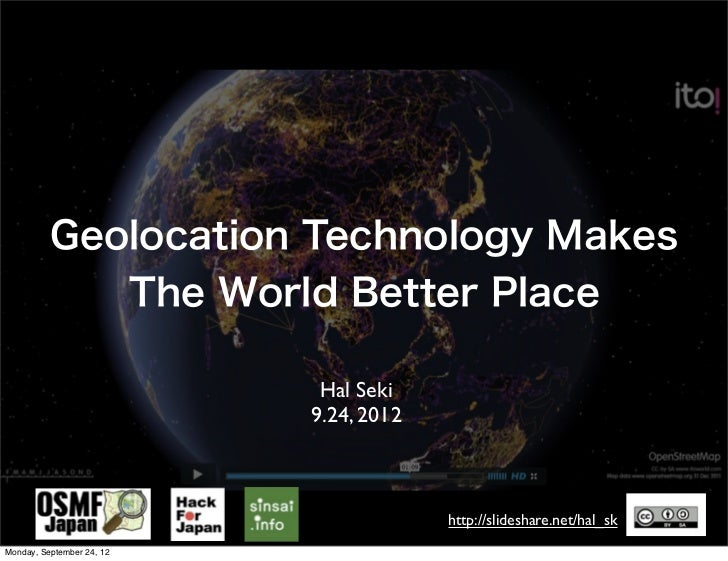Geolocation Technology Makes                           The World Better Place                                    Hal Seki ...