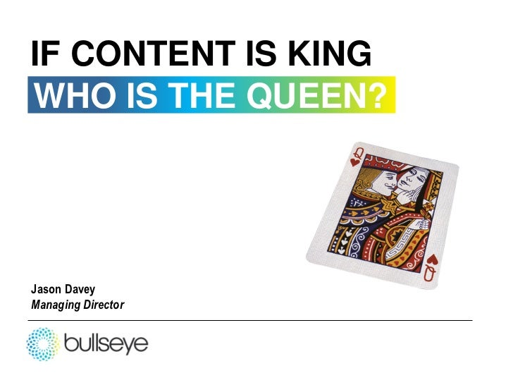 IF CONTENT IS KINGWHO IS THE QUEEN?Jason DaveyManaging Director