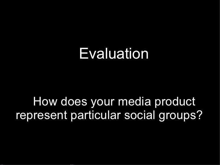 How does your media product represent particular social groups? Evaluation