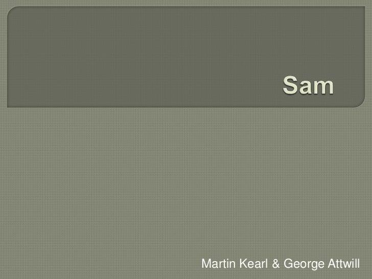 Sam <br />Martin Kearl & George Attwill<br />