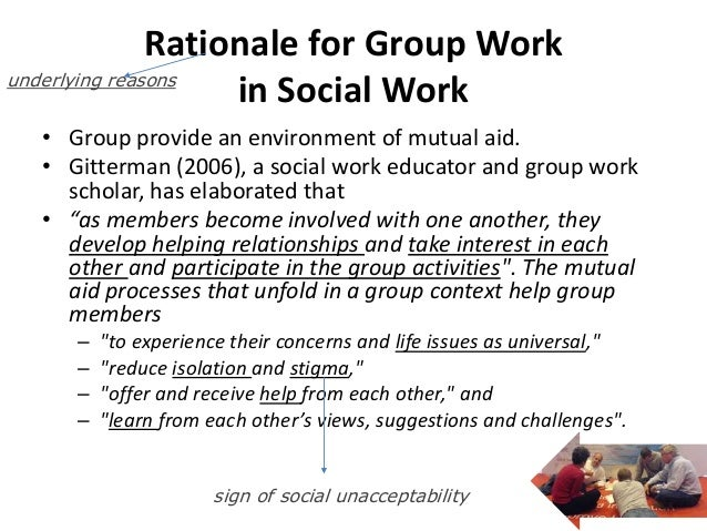 Rationale for Group Workunderlying reasons                    in Social Work  • Group provide an environment of mutual aid...