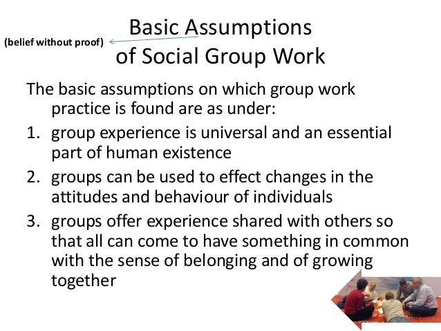(belief without proof)                          Basic Assumptions                         of Social Group Work    The basi...