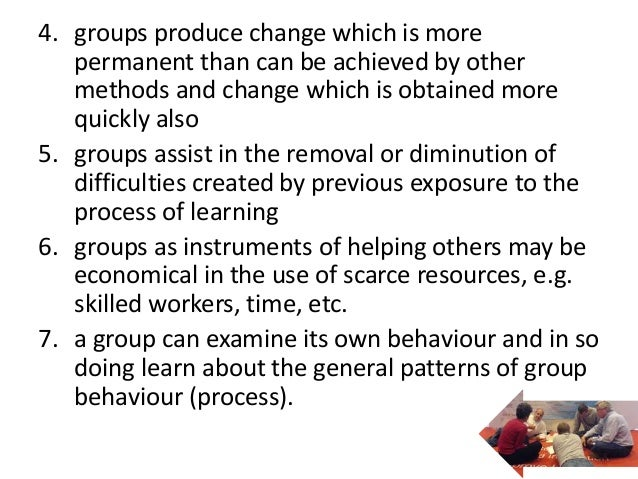 4. groups produce change which is more   permanent than can be achieved by other   methods and change which is obtained mo...