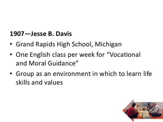"""1907—Jesse B. Davis• Grand Rapids High School, Michigan• One English class per week for """"Vocational  and Moral Guidance""""• ..."""