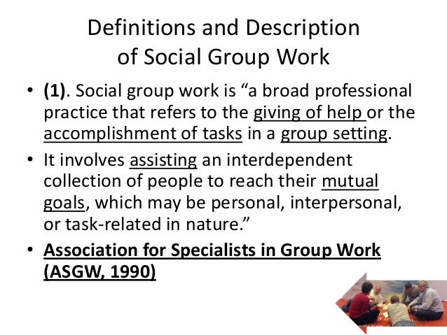 """Definitions and Description         of Social Group Work• (1). Social group work is """"a broad professional  practice that r..."""