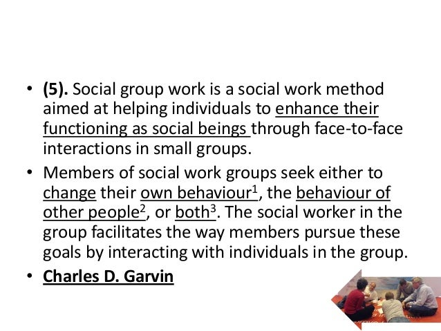 • (5). Social group work is a social work method  aimed at helping individuals to enhance their  functioning as social bei...