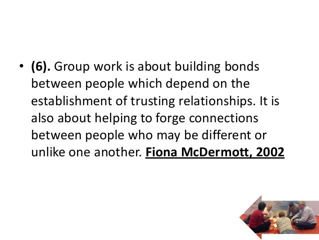 • (6). Group work is about building bonds  between people which depend on the  establishment of trusting relationships. It...
