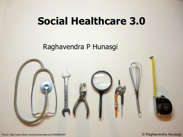 Social Healthcare 3.0 Photo: http://www.flickr.com/photos/ebarney/3348965007 Raghavendra P Hunasgi © Raghavendra Hunasgi