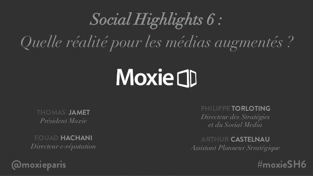 Social Highlights 6 : Quelle réalité pour les médias augmentés ? #moxieSH6  @moxieparis   THOMAS JAMET Président Moxie...