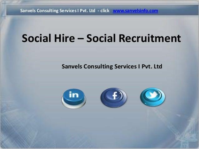 Sanvels Consulting Services I Pvt. Ltd - click www.sanvelsinfo.com  Social Hire – Social Recruitment Sanvels Consulting Se...