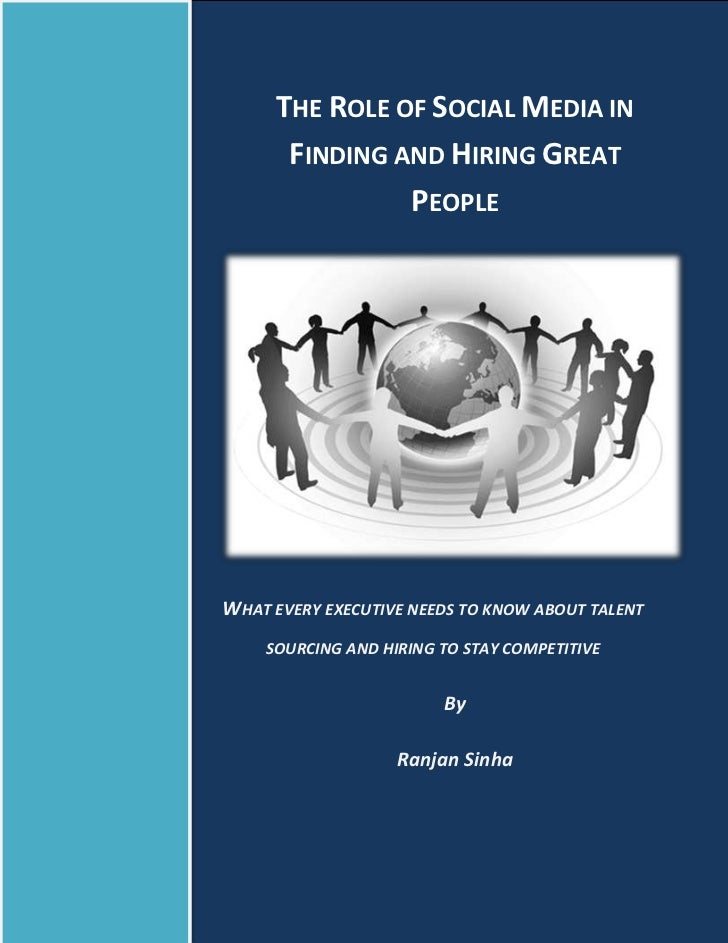 THE ROLE OF SOCIAL MEDIA IN      FINDING AND HIRING GREAT               PEOPLEWHAT EVERY EXECUTIVE NEEDS TO KNOW ABOUT TAL...