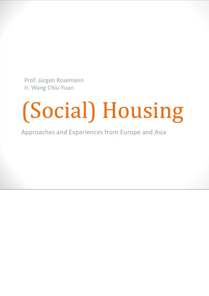Prof.JürgenRosemann Ir.WangChiu‐Yuan(Social)HousingApproachesandExperiencesfromEuropeandAsia                   ...