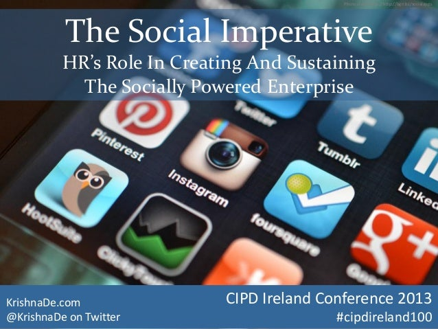 The Social ImperativeHR's Role In Creating And SustainingThe Socially Powered EnterpriseKrishnaDe.com@KrishnaDe on Twitter...