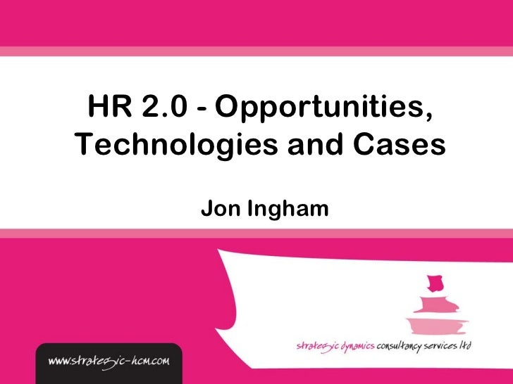 Jon Ingham HR 2.0 - Opportunities, Technologies and Cases