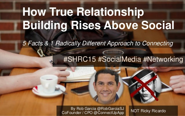 How True Relationship Building Rises Above Social 5 Facts & 1 Radically Different Approach to Connecting #SHRC15 #SocialMe...