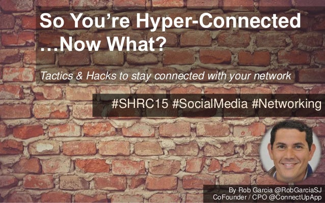 So You're Hyper-Connected …Now What? Tactics & Hacks to stay connected with your network #SHRC15 #SocialMedia #Networking ...