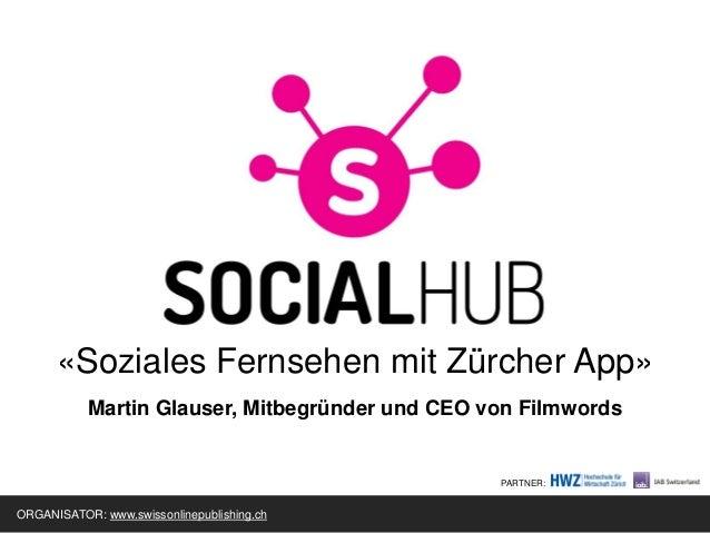 «Soziales Fernsehen mit Zürcher App»Martin Glauser, Mitbegründer und CEO von FilmwordsORGANISATOR: www.swissonlinepublishi...
