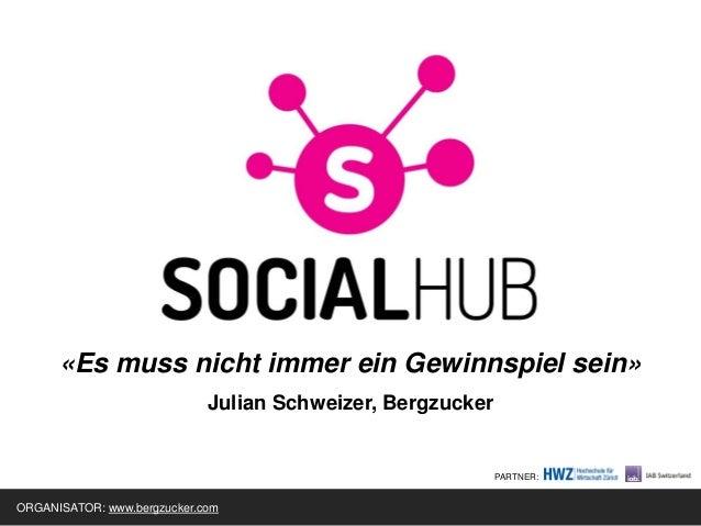 «Es muss nicht immer ein Gewinnspiel sein» Julian Schweizer, Bergzucker  PARTNER:  ORGANISATOR: www.bergzucker.com