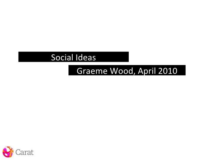 Social Ideas Graeme Wood, April 2010