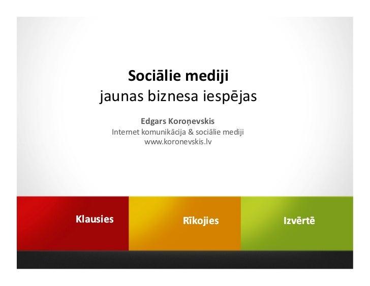Sociālie mediji    jaunas biznesa iespējas               Edgars Koroņevskis       Internet komunikācija & sociālie mediji ...