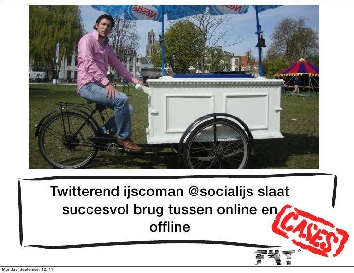 Twitterend ijscoman @socialijs slaat                       succesvol brug tussen online en                                ...