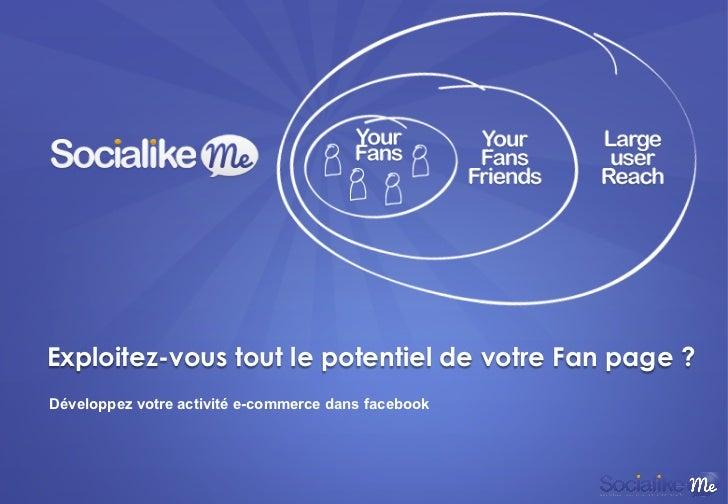 Exploitez-vous tout le potentiel de votre Fan page ?Développez votre activité e-commerce dans facebook