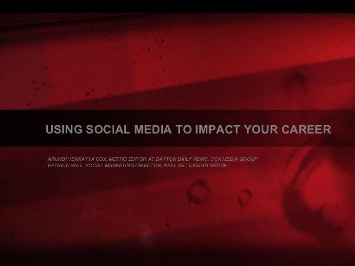 USING SOCIAL MEDIA TO IMPACT YOUR CAREER  ARUNDI VENKAYYA COX, METRO EDITOR AT DAYTON DAILY NEWS, COX MEDIA GROUP  PATRICE...